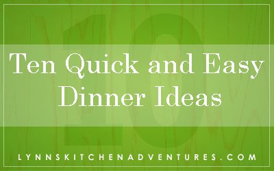 10 Quick and Easy Dinner Ideas