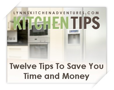 Twelve Kitchen Tips To Save You Time and Money