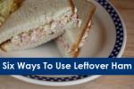 Six Delicious Ways To Use Leftover Ham
