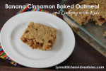 Banana Cinnamon Baked Oatmeal and Cooking with Kids
